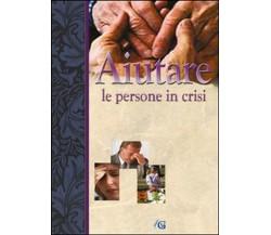 Aiutare le persone in crisi -  Edizioni Gesù Vive,  2015,  Youcanprint