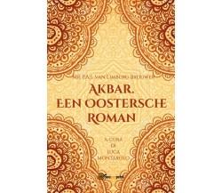 Akbar. Een Oostersche Roman di Mr. P.a.s. Van Limburg Brouwer,  2019