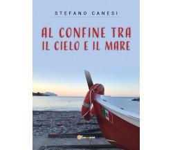 Al Confine tra il Cielo e il Mare di Stefano Canesi,  2021,  Youcanprint