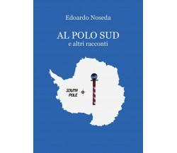 Al Polo Sud ed altri racconti di Edoardo Noseda,  2019,  Youcanprint