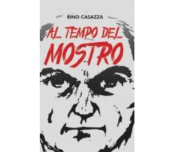 Al Tempo Del Mostro di Rino Casazza,  2018,  Indipendently Published