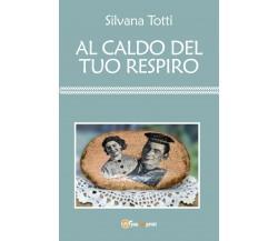 Al caldo del tuo respiro di Silvana Totti,  2018,  Youcanprint