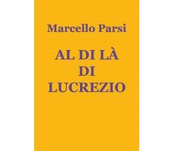 Al di là di Lucrezio di Marcello Parsi,  2020,  Youcanprint
