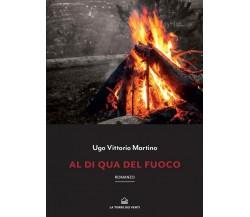Al di qua del fuoco di Martino Ugo Vittorio, 2020, La Torre Dei Venti