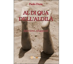 Al di qua dell'aldilà di Paolo Dune,  2014,  Youcanprint