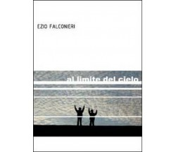 Al limite del cielo di Ezio Falconieri,  2012,  Youcanprint