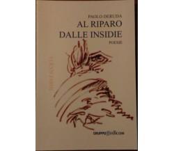 Al riparo dalle insidie. Poesie - Paolo Deruda,  2009,  Gruppo Edicom