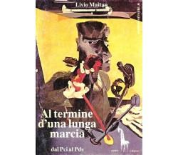 Al termine d'una lunga marcia dal Pci al Pds di Livio Maitan,  1990,  Massari Ed