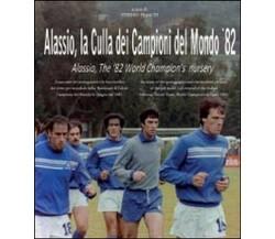Alassio, la culla dei campioni del mondo '82. Ediz. italiana e inglese - ER