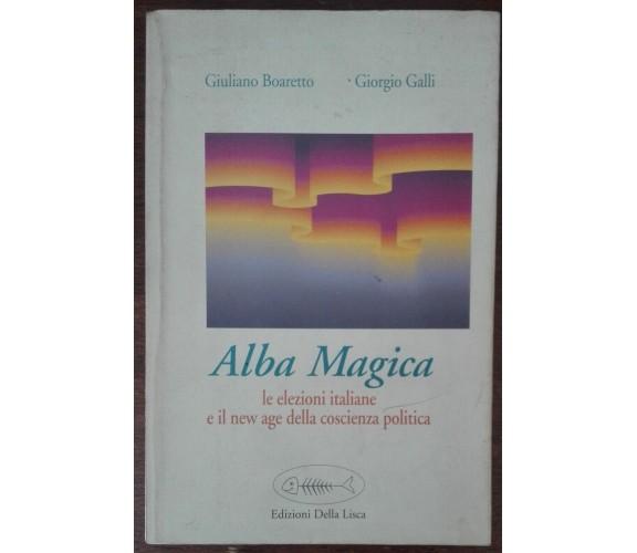 Alba Magica - Giuliano Boaretto; Giorgio Galli - Edizioni della Lisca, 1996 - A