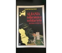 Albania tolleranza e solidarietà un dono reciproco - Valentino Salvoldi,  Emi- P