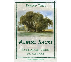 Alberi sacri. Patriarchi verdi da salvare  - Franco Tassi,  2017,  Stella Mattu