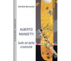 Alberto Manzetti: sulle ali della Creatività - di Daniela Bernardo,  2017 - ER