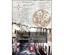 Alchimia veneziana di Anna Castelli,  2012,  Lettere Animate Editore