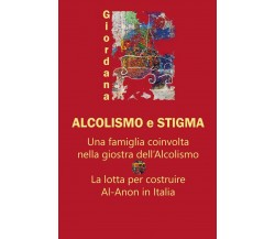 Alcolismo e Stigma di Giordana,  2020,  Youcanprint