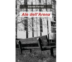 Ale dell'Arena di Davide Ferrari,  2020,  Youcanprint