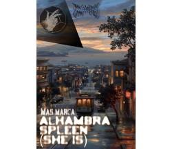 Alhambra spleen (she is) di Mas Marca,  2021,  Youcanprint