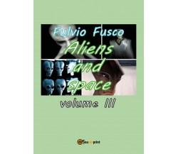 Aliens and Space - Vol. III,  di Fulvio Fusco,  2017,  Youcanprint