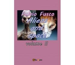 Aliens and space - vol. II,  di Fulvio Fusco,  2017,  Youcanprint