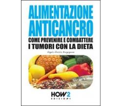 Alimentazione anticancro  di Angela Alessia Brugugnone,  2015,  How2