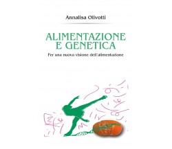 Alimentazione e genetica di Annalisa Olivotti,  2017,  Youcanprint
