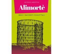 Alimortè. Brevi racconti dialettali di Antonio Agrestini,  2021,  Youcanprint