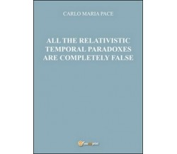 All the relativistic temporal paradoxes are completely false  - ER