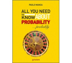 All you need to know about probability... Probably- di Paolo Manca,  2017 - ER