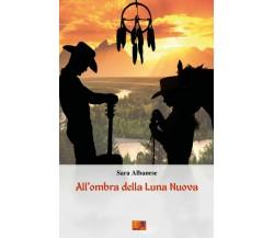 All'Ombra della Luna Nuova di Sara Albanese,  2019,  Youcanprint
