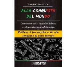 Alla Conquista Del Mondo  di Angelo De Falco,  2018,  Youcanprint - ER