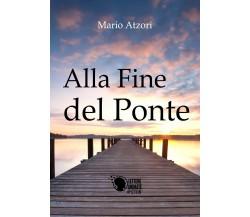 Alla fine del ponte di Mario Atzori,  2017,  Lettere Animate Editore