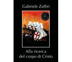 Alla ricerca del corpo di Cristo di Gabriele Zaffiri,  2020,  Youcanprint