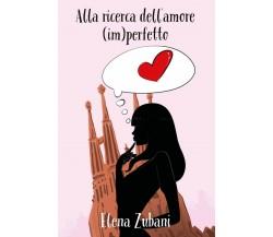 Alla ricerca dell'amore (im)perfetto di Elena Zubani,  2018,  Youcanprint