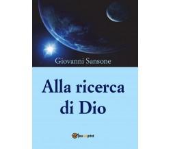 Alla ricerca di Dio di Giovanni Sansone,  2016,  Youcanprint