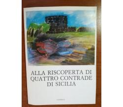 Alla riscoperta di quattro contrade di Sicilia - AA.VV. -Ediprint - 1987 - M