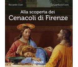 Alla scoperta dei Cenacoli di Firenze di Riccardo Ciuti, Gianluca Cioni,  2020