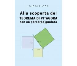 Alla scoperta del teorema di Pitagora con un percorso guidato di Tiziana Silvani
