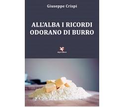 All'alba i ricordi odorano di burro di Giuseppe Crispi,  2020,  Algra Editore
