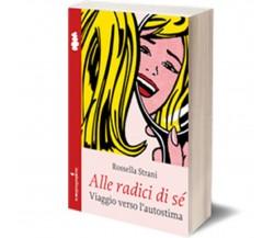Alle radici di sé di Rossella Strani,  2014,  Iacobelli Editore