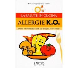 Allergie k.o. Ricette e informazioni utili per allergici e intolleranti di Anna