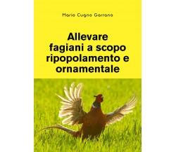 Allevare fagiani a scopo ripopolamento e ornamentale di Mario Cugno Garrano,  20