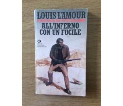All'inferno con un fucile - L. L'Amour - Oscar Western Mondadori - 1985 - AR