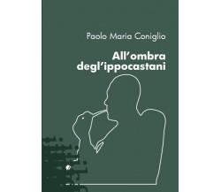 All'ombra degl'ippocastani di Paolo Maria Coniglio,  2021,  Youcanprint