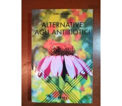 Alternative agli antibiotici - John Mckenna -Xenia - 1997 - M