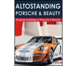 Altostanding Porsche & beauty  di Bva Management,  2012,  Youcanprint - ER