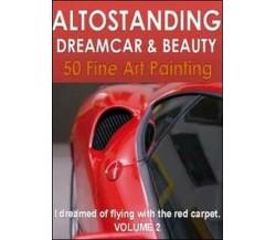 Altostanding dreamcar & beauty Vol.2  di Bva Management,  2012,  Youcanprint- ER