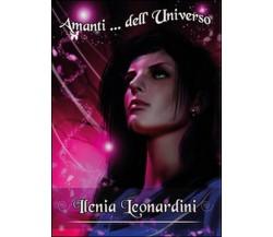 Amanti dell'universo di Ilenia Leonardini,  2016,  Youcanprint
