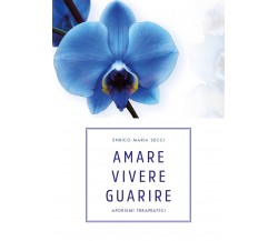 Amare Vivere Guarire - Aforismi terapeutici (E.M. Secci, Youcanprint, 2019) - ER