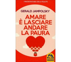 Amare è lasciare andare la paura di Gerald G. Jampolsky,  2015,  Macro Edizioni