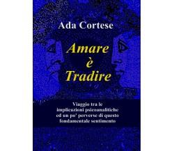 Amare è tradire di Ada Cortese,  2021,  Youcanprint